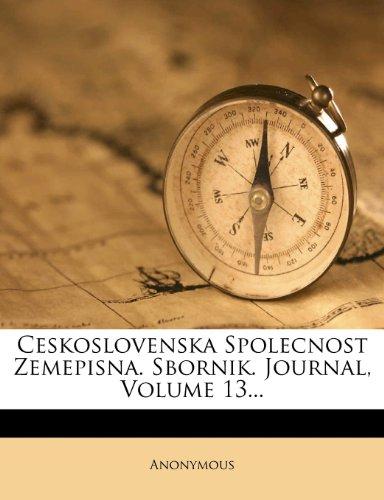 Ceskoslovenska Spolecnost Zemepisna. Sbornik. Journal, Volume 13...