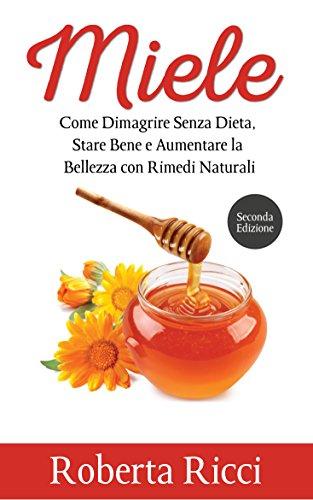 miele-come-dimagrire-senza-dieta-stare-bene-e-aumentare-la-bellezza-con-rimedi-naturali-salute-e-ben