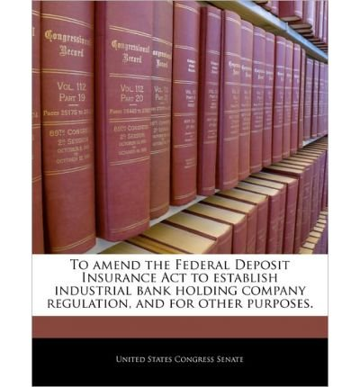 to-amend-the-federal-deposit-insurance-act-to-establish-industrial-bank-holding-company-regulation-a