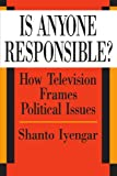 img - for Is Anyone Responsible?: How Television Frames Political Issues (American Politics and Political Economy Series) book / textbook / text book