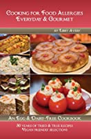 Cooking for Food Allergies Everyday & Gourmet an Egg & Dairy-Free Allergy Cookbook with Gluten Free and Vegan Friendly Selections from Family Friendly Publishing, LLC.
