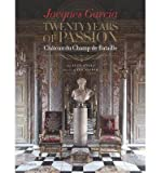 img - for Jacques Garcia: Twenty Years of Passion: Chateau du Champ de Bataille (Hardback) - Common book / textbook / text book