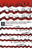 img - for ARIAS, CABALETTAS, AND FOREIGN AFFAIRS: A Public Diplomat's Quasi-Musical Memoir book / textbook / text book