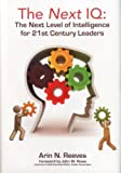 The Next IQ: The Next Level of Intelligence for 21st Century Leaders