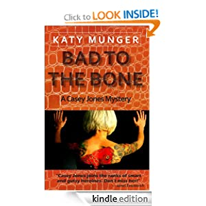 FREE KINDLE BOOK: Bad To The Bone (Casey Jones mystery series), by Katy Munger. Publisher: Thalia Books (February 19, 2011)