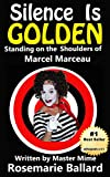 Silence Is Golden: Standing on the Shoulders of Marcel Marceau