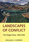 Landscapes of Conflict: The Oregon Story, 1940-2000 (Weyerhaeuser Environmental Books) (0295990430) by Robbins, William