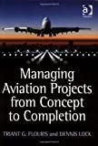 Managing Aviation Projects from Concept to Completion (0754676153) by Triant G. Flouris