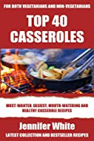 Top 40 Casserole Recipes For Vegan and Non-Vegan (English Edition)