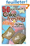 50 Decadent Cake Frosting And Filling...