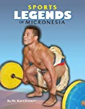 img - for Micronesian Sports Legends (Sports Legends of Micronesia: 1966 to 2012) book / textbook / text book