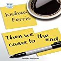 Then We Came to the End (       UNABRIDGED) by Joshua Ferris Narrated by Ian Porter