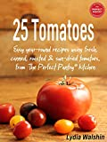 25 Tomatoes: Easy year-round recipes using fresh, canned, roasted and sun-dried tomatoes, from The Perfect Pantry® kitchen
