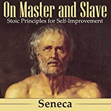 On Master and Slave: Stoic Principles for Self-Improvement Audiobook by  Seneca Narrated by Kevin Theis