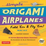 Simple Origami Airplanes Mini Kit: Fold 'Em & Fly 'Em! [Boxed Kit with 24 Folding Papers, Full-Color Book & DVD]