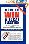 How To Win A Local Election, Revised:...
