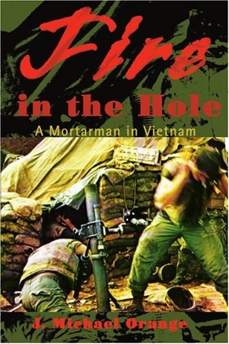 Fire in the Hole: A Mortarman in Vietnam