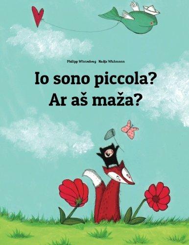 Io sono piccola? Ar as maza?: Libro illustrato per bambini: italiano-lituano (Edizione bilingue)