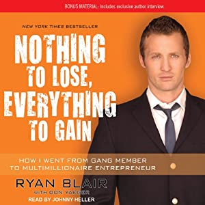 Nothing to Lose, Everything to Gain: How I Went from Gang Member to Multimillionaire Entrepreneur | [Ryan Blair, Don Yaeger]