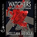 Watchers: The Battle for the Throne (       UNABRIDGED) by William Meikle Narrated by C. S. Perryess