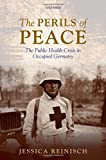 img - for The Perils of Peace: The Public Health Crisis in Occupied Germany book / textbook / text book