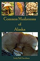 Common Mushrooms of Alaska (Volume 3)
