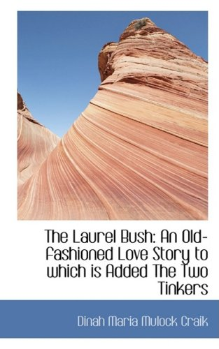 The Laurel Bush: An Old-fashioned Love Story to which is Added The Two Tinkers