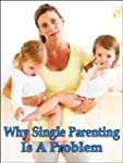 Why Single Parenting Is A Problem (Le...