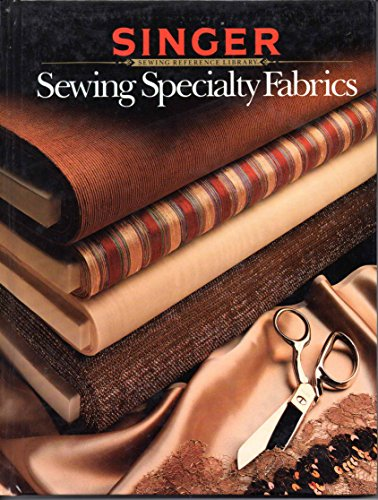 Sewing Specialty Fabrics (Singer Sewing Reference Library), Singer Sewing