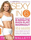 Sexy in 6: Sculpt Your Body with the 6 Minute Quick-Blast Workout