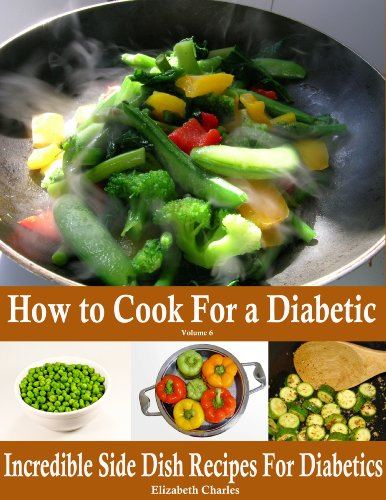 Elizabeth Charles - How to Cook For a Diabetic - Incredible Side Dish Recipes For Diabetics (English Edition)