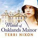 Maid of Oaklands Manor: Oaklands Manor, Book 1 | Terri Nixon