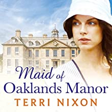 Maid of Oaklands Manor: Oaklands Manor, Book 1 Audiobook by Terri Nixon Narrated by Penelope Freeman