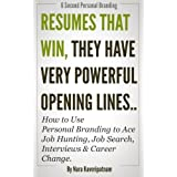 Resumes that Win..They have Very Powerful Opening Lines - How to Use Personal Branding to Ace Job Hunting, Job Search, Interviews & Career Change. (Six Second Personal Branding)