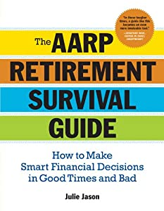 The AARP® Retirement Survival Guide: How to Make Smart Financial Decisions in Good Times and Bad by Sterling