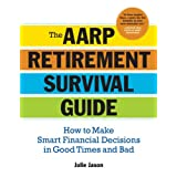 The AARP® Retirement Survival Guide: How to Make Smart Financial Decisions in Good Times and Bad ~ Julie Jason