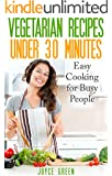 Vegetarian Recipes Under 30 Minutes: Easy Cooking for Busy People (vegetarian weight loss, vegetarian low fat, delicious and healthy recipe, special diet cookbook)