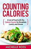 Counting Calories: A List of Low Calorie Meals with the Calorie Counts for Breakfast, Lunch, and Dinner (Low Carb Food List: What to Eat While on a Low Carb Diet)