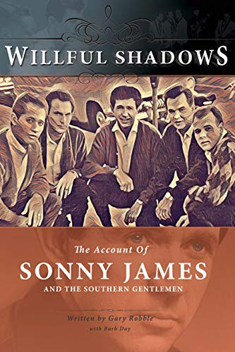 Willful Shadows The Account of Sonny James and the Southern Gentlemen [Robble, Gary] (Tapa Blanda)