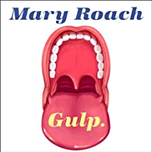 Gulp: Adventures on the Alimentary Canal (       UNABRIDGED) by Mary Roach Narrated by Emily Woo Zeller