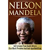 Nelson Mandela - Life Lessons From South Africa's First Black President And Anti-Apartheid Icon: Nelson Mandela...