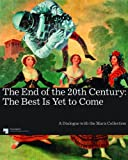 img - for The End of the 20th Century: The Best is Yet to Come: A Dialogue with the Marx Collection book / textbook / text book
