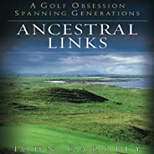 Ancestral Links: A Golf Obsession Spanning Generations (       UNABRIDGED) by John Garrity Narrated by Kyle Munley