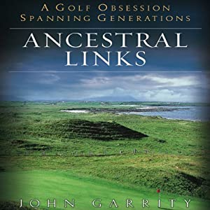 Ancestral Links: A Golf Obsession Spanning Generations | [John Garrity]
