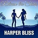 Release the Stars Hörbuch von Harper Bliss Gesprochen von: Alexandra Shawnee