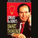Smart Thinking  by Edward de Bono Narrated by Edward de Bono