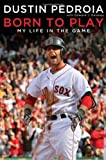 By Dustin Pedroia Born to Play: My Life in the Game [Hardcover]