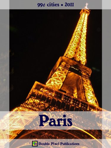 Paris 2011 (99¢ Cities) - Travel guide & French phrasebook, history of Paris, travel tips, and more