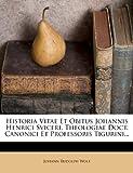 img - for Historia Vitae Et Obitus Johannis Henrici Sviceri, Theologiae Doct. Canonici Et Professoris Tigurini... (Latin Edition) book / textbook / text book