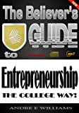 "The Believer's Guide to Entrepreneurship ""The College Way"" (Collegiate Edition)"